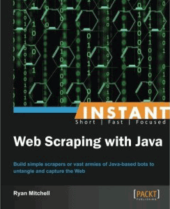 Instant web scraping with Java by Ryan Mitchell