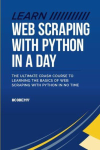 Learn Web Scraping With Python In A Day by Acodemy