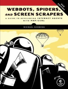 Webbots, Spiders, and Screen Scrapers A Guide to Developing Internet Agents with PHPCURL by Michael Schrenk